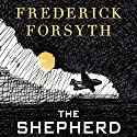 The Shepherd (       UNABRIDGED) by Frederick Forsyth Narrated by James Konicek