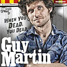 Guy Martin: When You Dead, You Dead: My Adventures as a Road Racing Truck Fitter (       UNABRIDGED) by Guy Martin Narrated by Dean Williamson