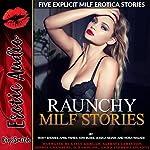 Raunchy MILF Stories: Five Explicit MILF Erotica Stories | Roxy Rhodes,April Fisher,Joni Blake,Jessica Silver,Nora Walker