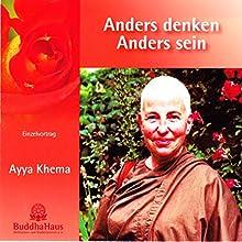 Anders denken - Anders sein: Einzelvortrag und geleitete Meditation (       ungekürzt) von Ayya Khema Gesprochen von: Ayya Khema
