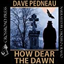 How Dear the Dawn (       UNABRIDGED) by Dave Pedneau, Marc Eliot Narrated by Chiquito Crasto