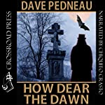 How Dear the Dawn | Dave Pedneau,Marc Eliot
