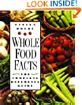 Whole Food Facts: The Complete Refere...