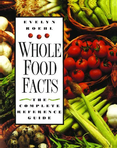 Whole Food Facts: The Complete Reference Guide