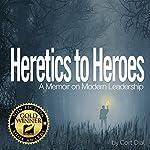 Heretics to Heroes: A Memoir on Modern Leadership | Cort Dial