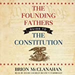 The Founding Fathers' Guide to the Constitution | Brion McClanahan