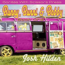 Bunny, Bunni, & Bobby: Book 1: A Rabbits Tale (       UNABRIDGED) by Josh Hilden Narrated by Robin McKay
