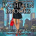 Fashioned for Power: Women of Power, Book 3 (       UNABRIDGED) by Kathleen Brooks Narrated by Amy McFadden
