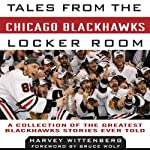 Tales from the Chicago Blackhawks Locker Room: A Collection of the Greatest Blackhawks Stories Ever Told | Harvey Wittenberg