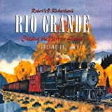 Robert Richardsons Rio Grande, Volume II: Chasing the Narrow Gauge