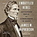 Embattled Rebel: Jefferson Davis as Commander in Chief Audiobook by James M. McPherson Narrated by Robert Fass