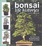 Bonsai Life Histories: The Lives of Over 50 Bonsai Trees in Photos and Words Martin Treasure