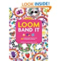 Loom Band It: 60 Rubber Band Projects for the Budding Loomineer