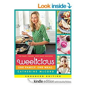 Weelicious (Enhanced Edition): 140 Fast, Fresh, and Easy Recipes