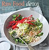 Raw Food Detox: Revitalize and Rejuvenate with These Delicious Low-Calorie Recipes to Help You Lose Weight and Improve Your Energy Lev