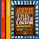 This Other London: Adventures in the Overlooked City (       UNABRIDGED) by John Rogers Narrated by John Rogers, Russell Brand