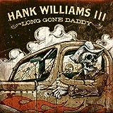 echange, troc Hank Williams III - Long Gone Daddy
