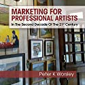 Marketing for Professional Artists: In the Second Decade of the 21st Century (       UNABRIDGED) by Peter K. Worsley Narrated by Maurice R. Cravens II