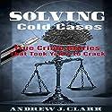 Solving Cold Cases: True Crime Stories That Took Years to Crack Hörbuch von Andrew J. Clark Gesprochen von: Charles D. Baker