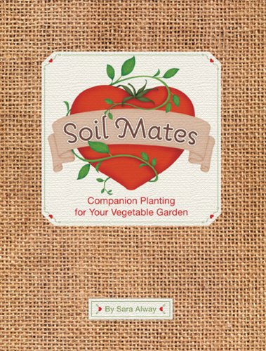 Soil Mates: Companion Plants for Your Vegetable Garden