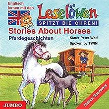 Stories About Horses - Pferdegeschichten: Englisch lernen mit den Leselöwen (Leselöwen spitzt die Ohren!) Hörbuch von Klaus-Peter Wolf Gesprochen von:  TWIN