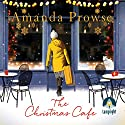 The Christmas Café Audiobook by Amanda Prowse Narrated by Federay Holmes