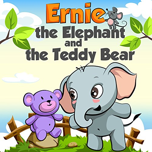 Children's Book:Ernie the Elephant and the Teddy Bear (funny bedtime story collection)