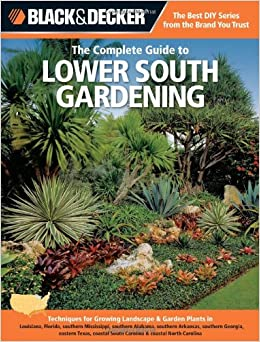 Black decker the complete guide to lower south gardening for Landscaping plants south carolina