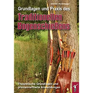 eBook Cover für  Grundlagen und Praxis des traditionellen Bogenschie szlig ens Theoretische Grundlagen und paraxisorientierte Anwendungen
