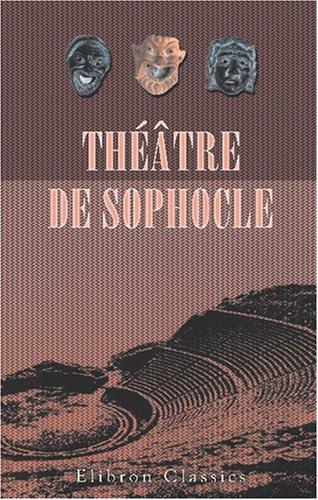 Théâtre de Sophocle: Ajax - Électre - OEdipe roi - OEdipe à Colone - Antigone - Les Trachiniennes - Philoctète. Traduit en français par Louis Humbert