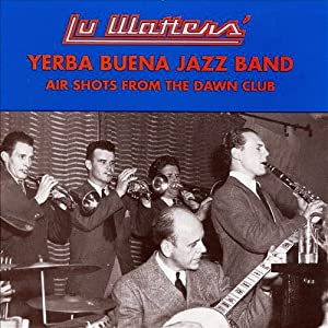 Lu Watters And The Yerba Buena Jazz Band - Waiting For The Robert E. Lee - Doin' The Hambone