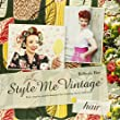 Style Me Vintage Hair: Easy Step-By-Step Techniques for Creating Classic Hairstyles-