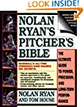 Nolan Ryan's Pitcher's Bible: The Ult...