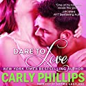Dare to Love: Dare to Love, Book 1 (       UNABRIDGED) by Carly Phillips Narrated by Sophie Eastlake