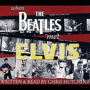 When the Beatles Met Elvis Hörbuch von Chris Hutchins, Peter Thompson Gesprochen von: Chris Hutchins