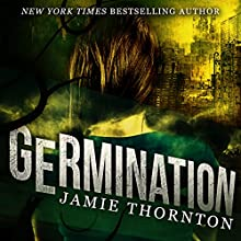 Germination: Feast of Weeds, Book 1 Audiobook by Jamie Thornton Narrated by Jamie Thornton