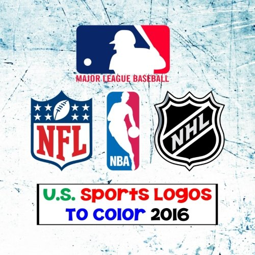 U.S. Sports Logos To Color 2016: All The Major US Sports Team Logos - MLB, NBA, NFL & NHL - Unique coloring book for kids that would make an excellent birthday present / gift. - Andy Jackson