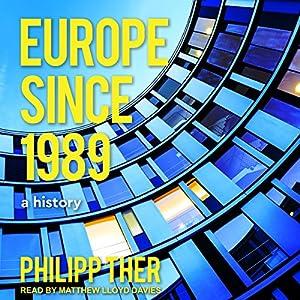 Europe Since 1989: A History Hörbuch von Philipp Ther Gesprochen von: Matthew Lloyd Davies