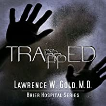 Trapped: Brier Hospital Series, Book 6 (       UNABRIDGED) by Lawrence W. Gold Narrated by Craig R. Nickerson