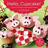 img - for Hello, Cupcake! 2016 Wall Calendar: A Delicious Year of Playful Creations and Sweet Inspirations book / textbook / text book