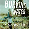 Burying Water (       UNABRIDGED) by K. A. Tucker Narrated by Josh Goodman, Elizabeth Louise