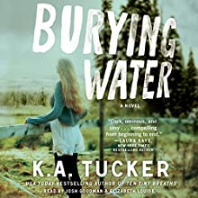 Burying Water Audiobook by K. A. Tucker Narrated by Josh Goodman, Elizabeth Louise