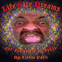 Life Size Dreams of Heaven & Hell (       UNABRIDGED) by Colin Park Narrated by Colin Park