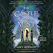 The Castle in the Mist | Livre audio Auteur(s) : Amy Ephron Narrateur(s) : Laraine Newman