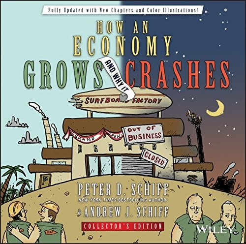 How an Economy Grows and Why It Crashes, by Peter D. Schiff, Andrew J. Schiff