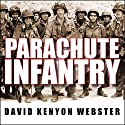 Parachute Infantry: An American Paratrooper's Memoir of D-Day and the Fall of the Third Reich (       UNABRIDGED) by David Kenyon Webster Narrated by Alan Sklar