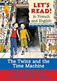 img - for The Twins and the Time Machine/Le jumeaux et la machine du temp: French/English Edition (Let's Read!) (French Edition) book / textbook / text book
