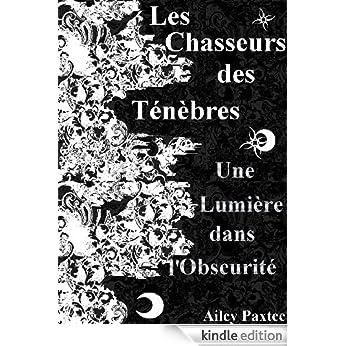 Les Chasseurs des Tenebres - Tomes 1, 2 et 3 - Ailey Paxtee