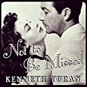 Not to Be Missed: Fifty-Four Favorites from a Lifetime of Film Audiobook by Kenneth Turan Narrated by Todd McLaren