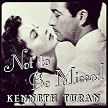 Not to Be Missed: Fifty-Four Favorites from a Lifetime of Film (       UNABRIDGED) by Kenneth Turan Narrated by Todd McLaren